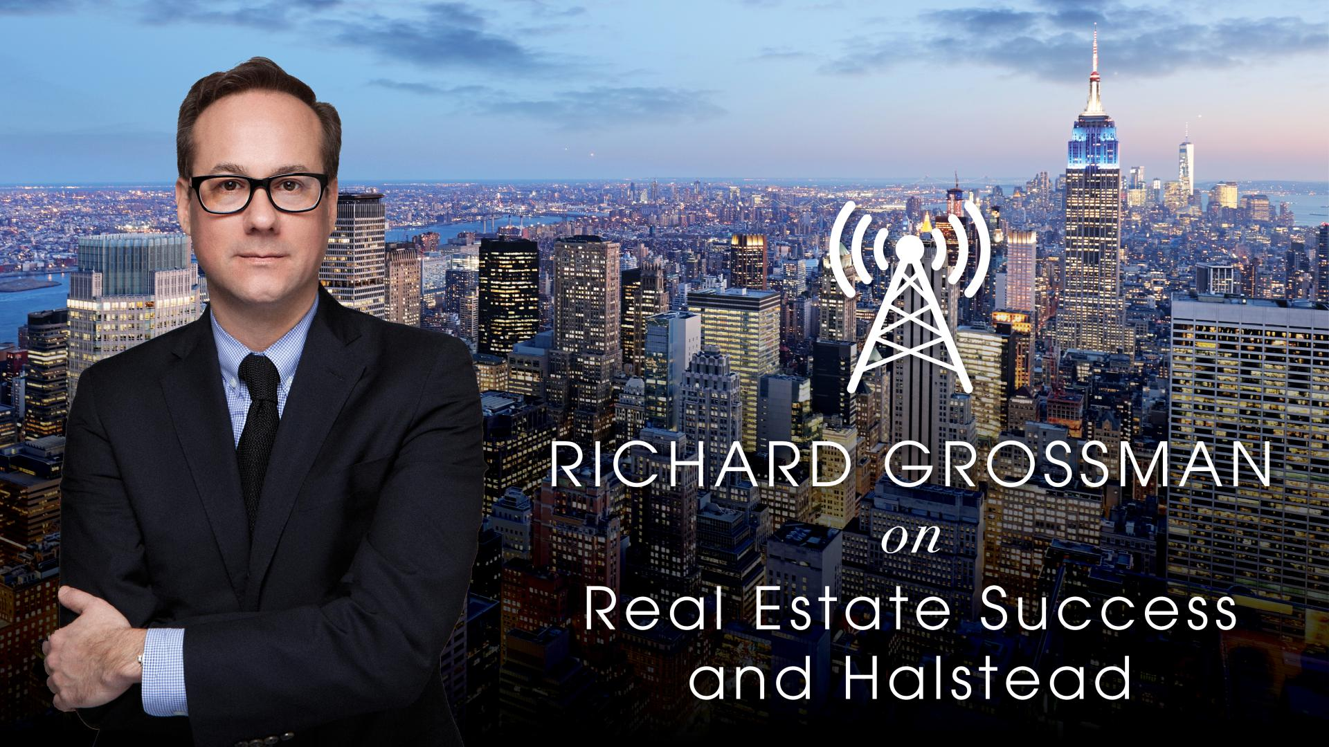 Richard Grossman on Real Estate Success and Halstead