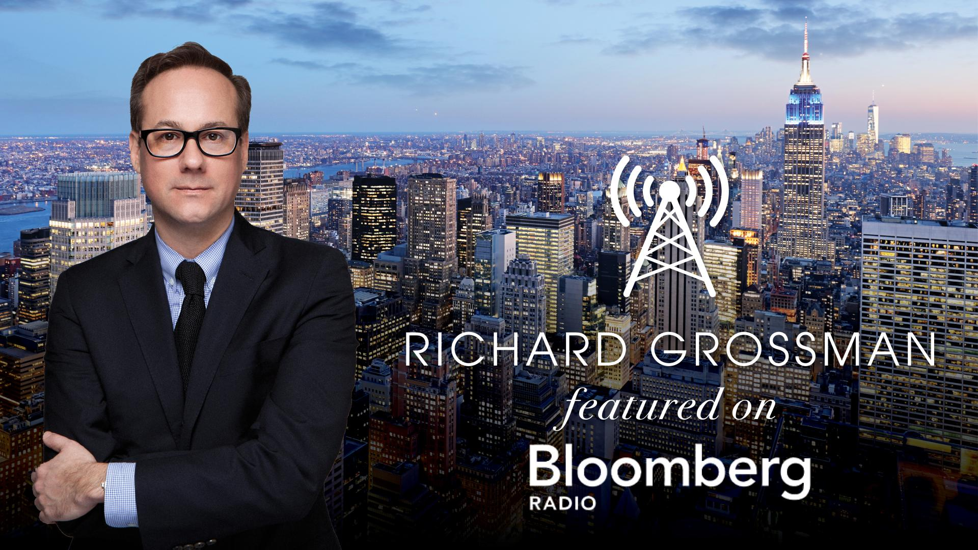 Richard Grossman Featured on Bloomberg Radio 10.5.16